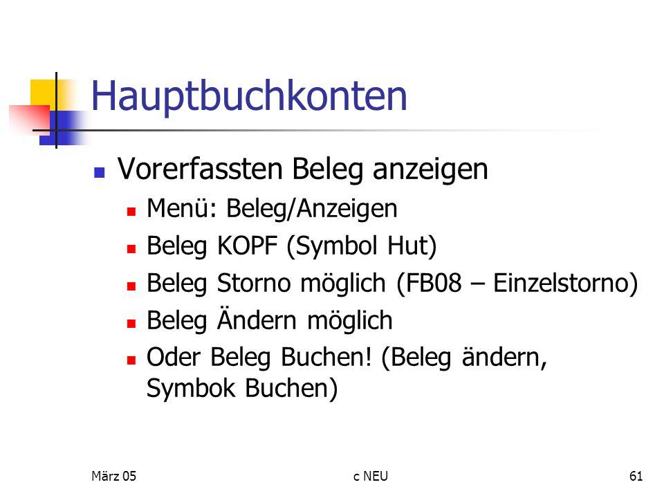 März 05c NEU61 Hauptbuchkonten Vorerfassten Beleg anzeigen Menü: Beleg/Anzeigen Beleg KOPF (Symbol Hut) Beleg Storno möglich (FB08 – Einzelstorno) Bel