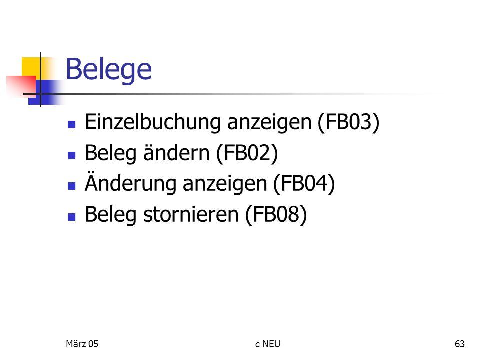 März 05c NEU63 Belege Einzelbuchung anzeigen (FB03) Beleg ändern (FB02) Änderung anzeigen (FB04) Beleg stornieren (FB08)