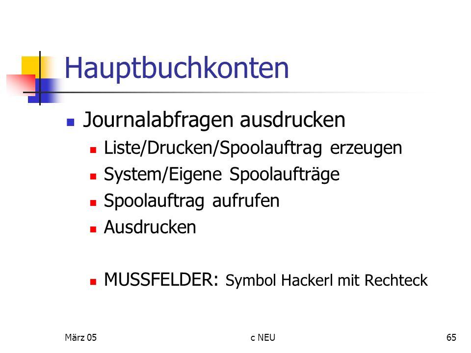 März 05c NEU65 Hauptbuchkonten Journalabfragen ausdrucken Liste/Drucken/Spoolauftrag erzeugen System/Eigene Spoolaufträge Spoolauftrag aufrufen Ausdru