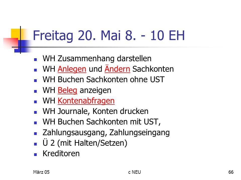 März 05c NEU66 Freitag 20. Mai 8. - 10 EH WH Zusammenhang darstellen WH Anlegen und Ändern SachkontenAnlegenÄndern WH Buchen Sachkonten ohne UST WH Be