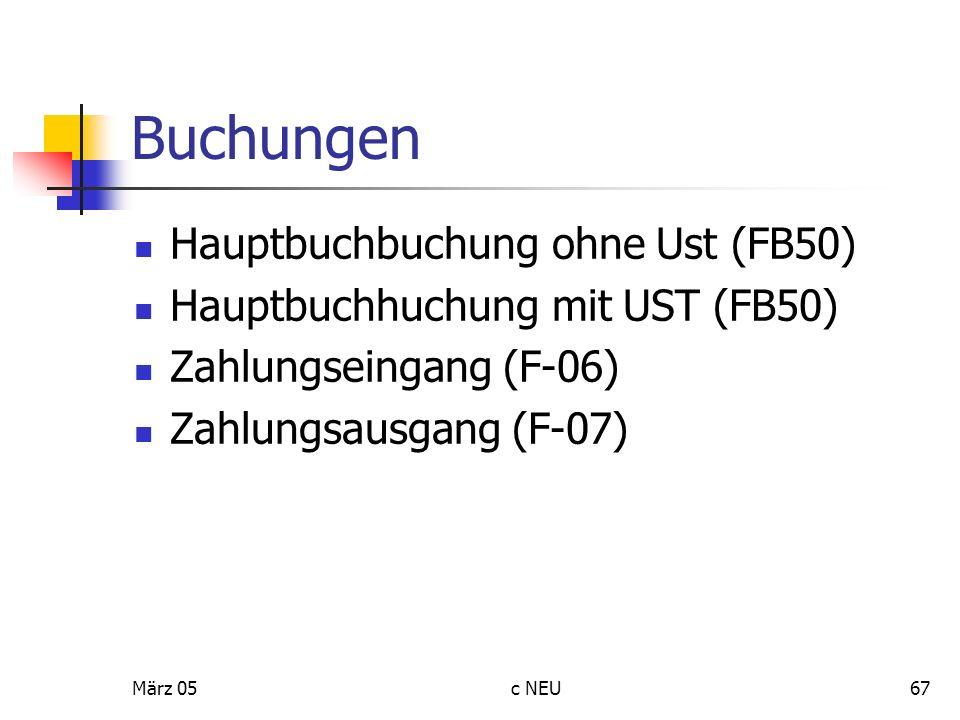 März 05c NEU67 Buchungen Hauptbuchbuchung ohne Ust (FB50) Hauptbuchhuchung mit UST (FB50) Zahlungseingang (F-06) Zahlungsausgang (F-07)