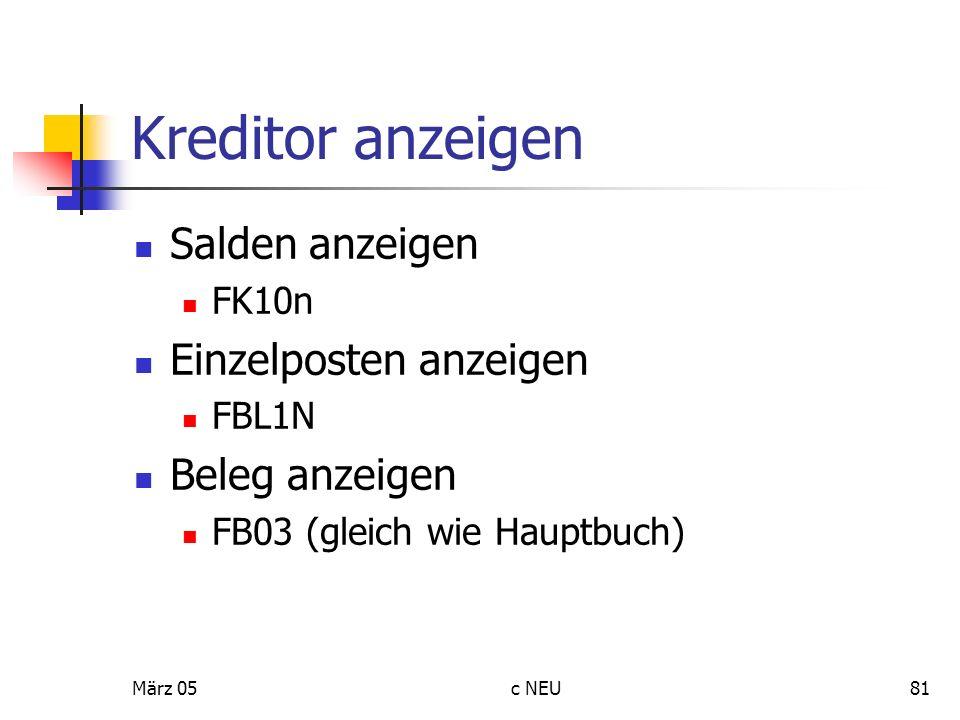 März 05c NEU81 Kreditor anzeigen Salden anzeigen FK10n Einzelposten anzeigen FBL1N Beleg anzeigen FB03 (gleich wie Hauptbuch)