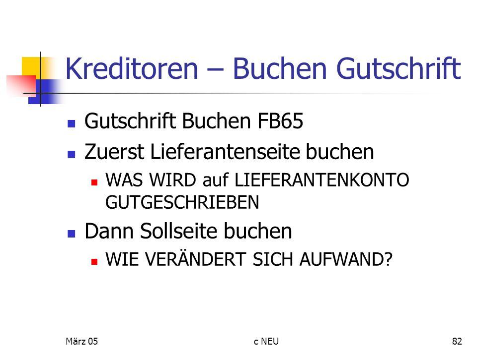 März 05c NEU82 Kreditoren – Buchen Gutschrift Gutschrift Buchen FB65 Zuerst Lieferantenseite buchen WAS WIRD auf LIEFERANTENKONTO GUTGESCHRIEBEN Dann