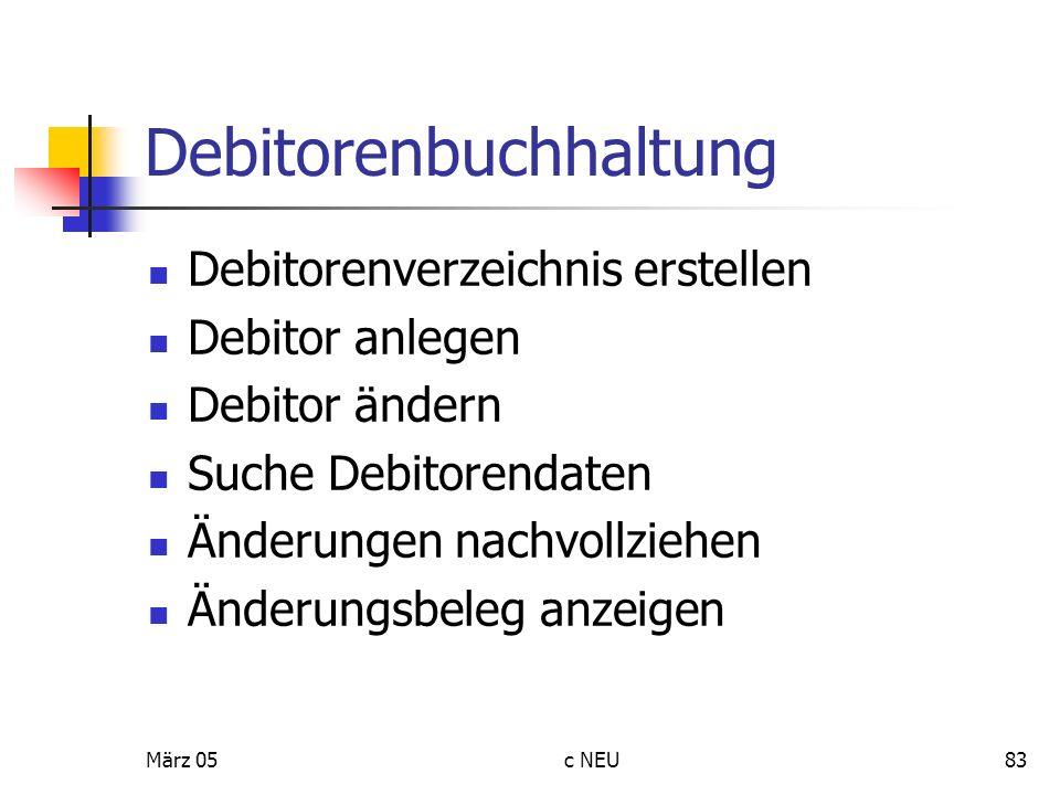 März 05c NEU83 Debitorenbuchhaltung Debitorenverzeichnis erstellen Debitor anlegen Debitor ändern Suche Debitorendaten Änderungen nachvollziehen Änder
