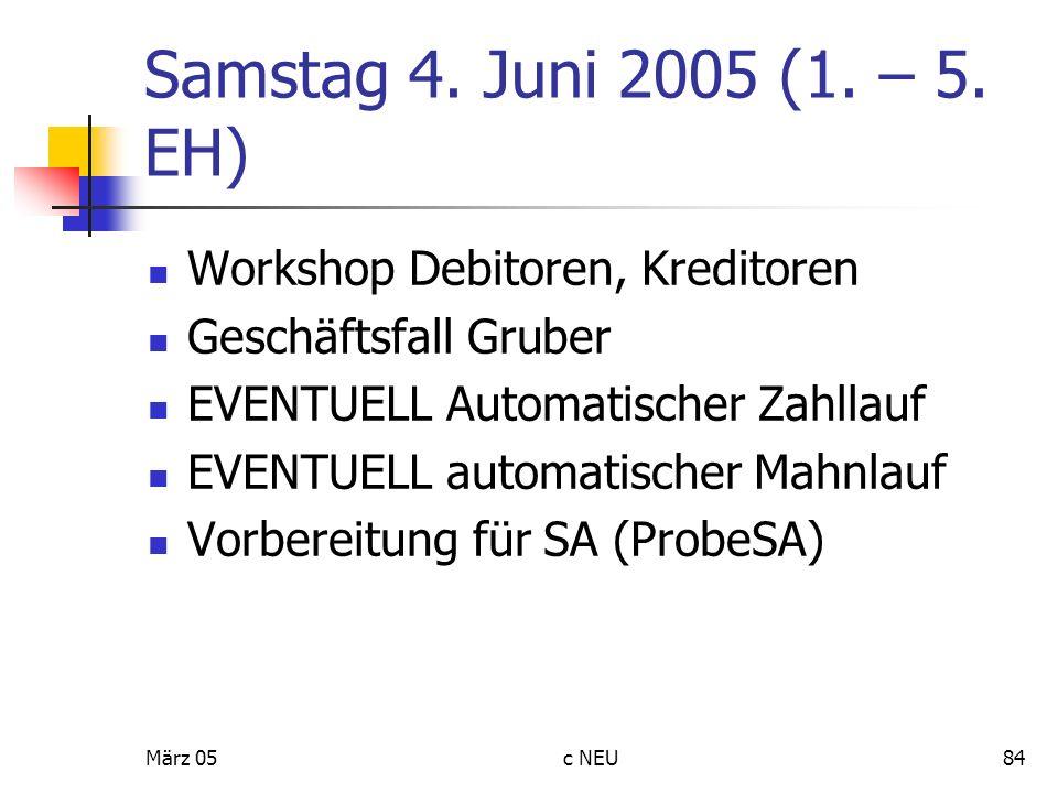 März 05c NEU84 Samstag 4. Juni 2005 (1. – 5. EH) Workshop Debitoren, Kreditoren Geschäftsfall Gruber EVENTUELL Automatischer Zahllauf EVENTUELL automa