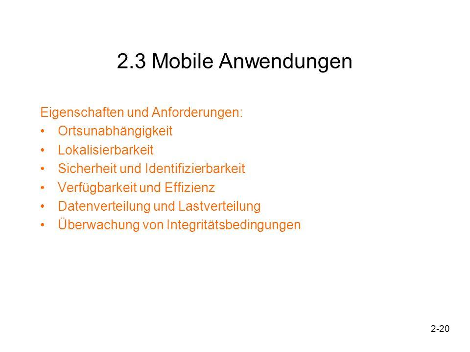 2-20 2.3 Mobile Anwendungen Eigenschaften und Anforderungen: Ortsunabhängigkeit Lokalisierbarkeit Sicherheit und Identifizierbarkeit Verfügbarkeit und
