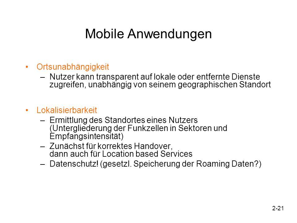 2-21 Mobile Anwendungen Ortsunabhängigkeit –Nutzer kann transparent auf lokale oder entfernte Dienste zugreifen, unabhängig von seinem geographischen