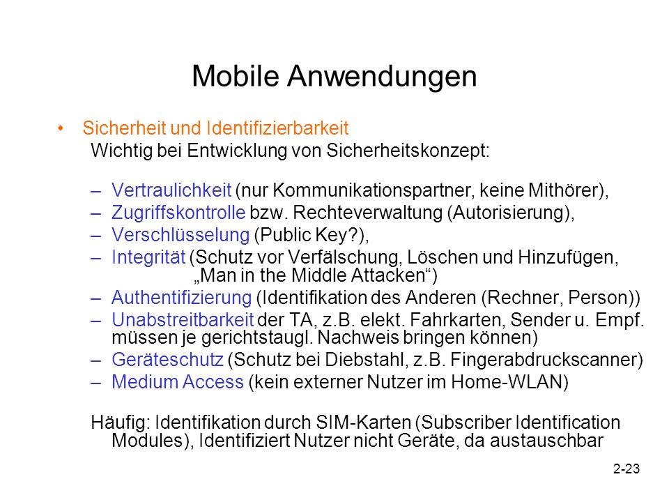 2-23 Mobile Anwendungen Sicherheit und Identifizierbarkeit Wichtig bei Entwicklung von Sicherheitskonzept: –Vertraulichkeit (nur Kommunikationspartner