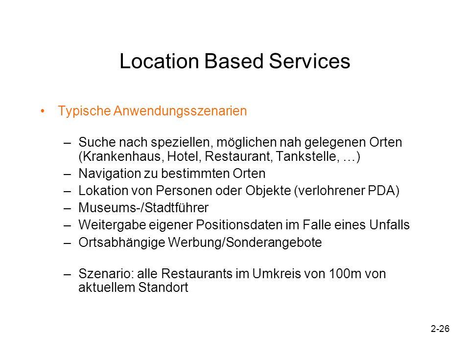 2-26 Location Based Services Typische Anwendungsszenarien –Suche nach speziellen, möglichen nah gelegenen Orten (Krankenhaus, Hotel, Restaurant, Tanks
