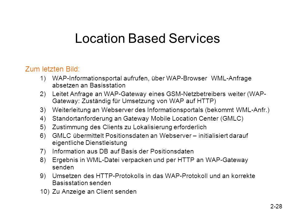 2-28 Location Based Services Zum letzten Bild: 1)WAP-Informationsportal aufrufen, über WAP-Browser WML-Anfrage absetzen an Basisstation 2)Leitet Anfra
