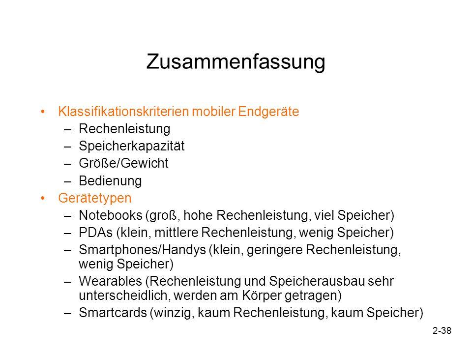 2-38 Zusammenfassung Klassifikationskriterien mobiler Endgeräte –Rechenleistung –Speicherkapazität –Größe/Gewicht –Bedienung Gerätetypen –Notebooks (g