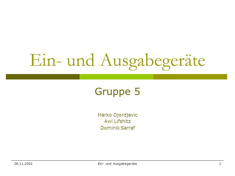 28.11.2002Ein- und Ausgabegeräte1 Gruppe 5 Marko Djordjevic Awi Lifshitz Dominik Sarraf