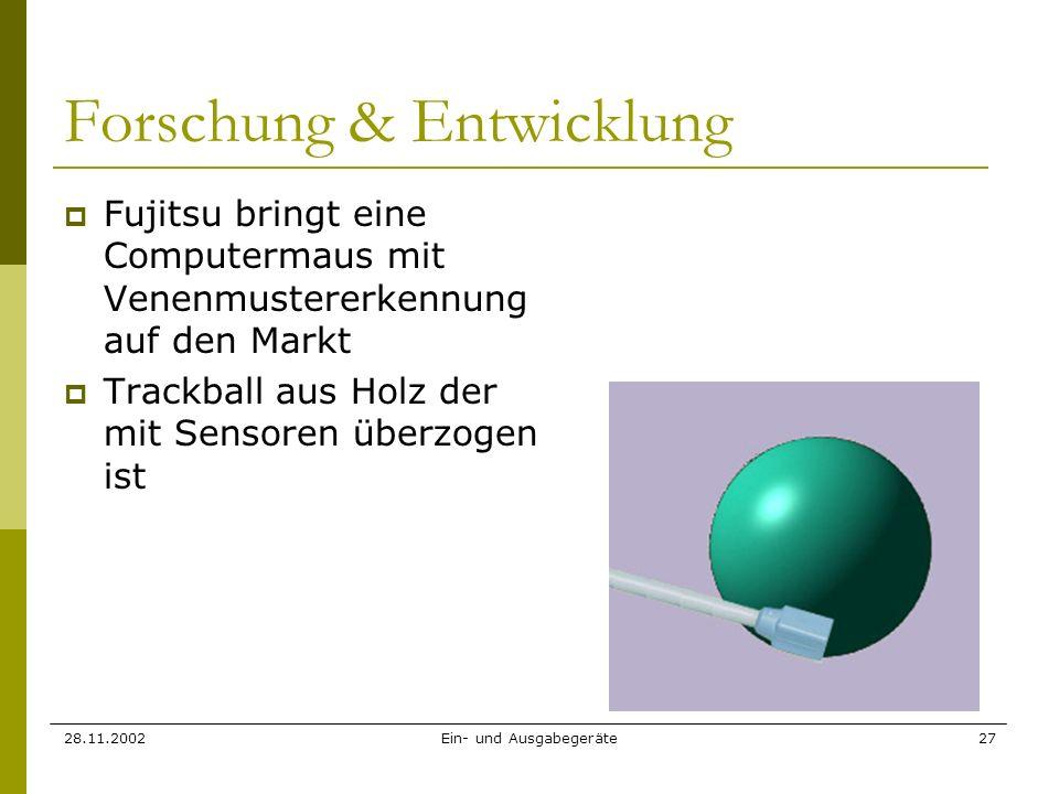 28.11.2002Ein- und Ausgabegeräte27 Forschung & Entwicklung Fujitsu bringt eine Computermaus mit Venenmustererkennung auf den Markt Trackball aus Holz