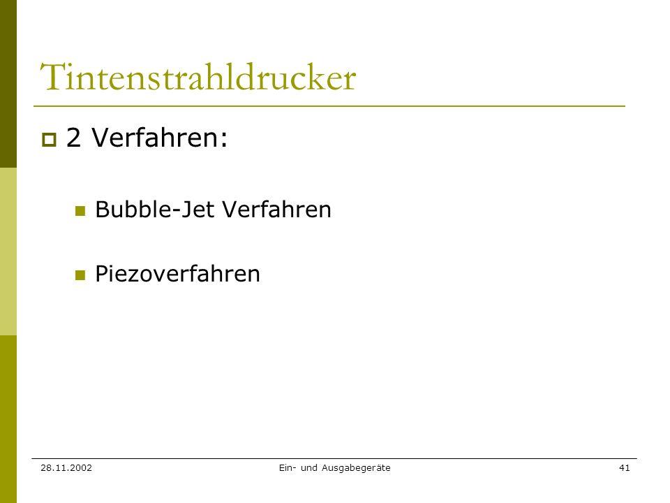 28.11.2002Ein- und Ausgabegeräte41 Tintenstrahldrucker 2 Verfahren: Bubble-Jet Verfahren Piezoverfahren