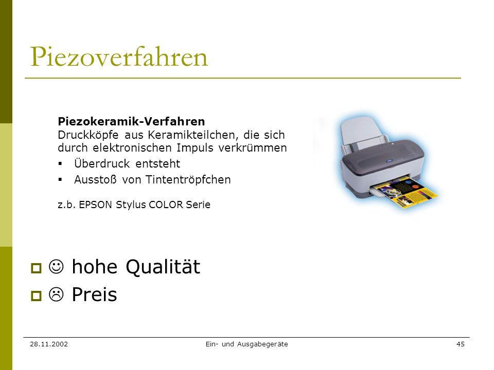 28.11.2002Ein- und Ausgabegeräte45 Piezoverfahren hohe Qualität Preis Piezokeramik-Verfahren Druckköpfe aus Keramikteilchen, die sich durch elektronis