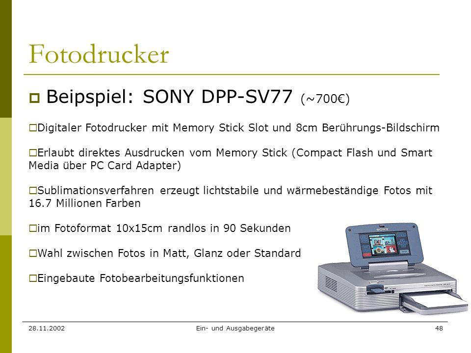 28.11.2002Ein- und Ausgabegeräte48 Fotodrucker Beipspiel: SONY DPP-SV77 (~700) Digitaler Fotodrucker mit Memory Stick Slot und 8cm Berührungs-Bildschi