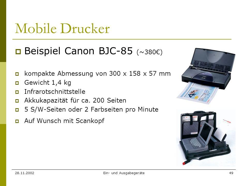 28.11.2002Ein- und Ausgabegeräte49 Mobile Drucker Beispiel Canon BJC-85 (~380) kompakte Abmessung von 300 x 158 x 57 mm Gewicht 1,4 kg Infrarotschnitt