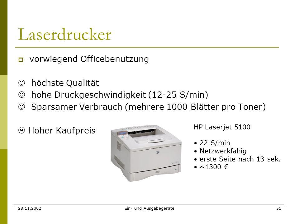 28.11.2002Ein- und Ausgabegeräte51 Laserdrucker vorwiegend Officebenutzung höchste Qualität hohe Druckgeschwindigkeit (12-25 S/min) Sparsamer Verbrauc