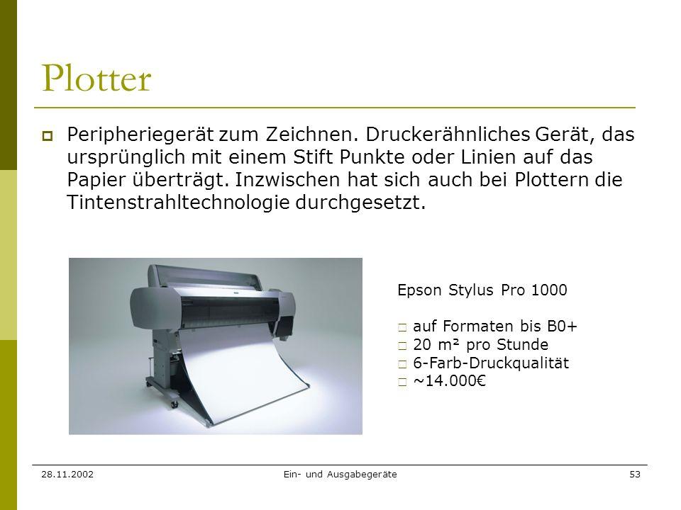 28.11.2002Ein- und Ausgabegeräte53 Plotter Peripheriegerät zum Zeichnen. Druckerähnliches Gerät, das ursprünglich mit einem Stift Punkte oder Linien a