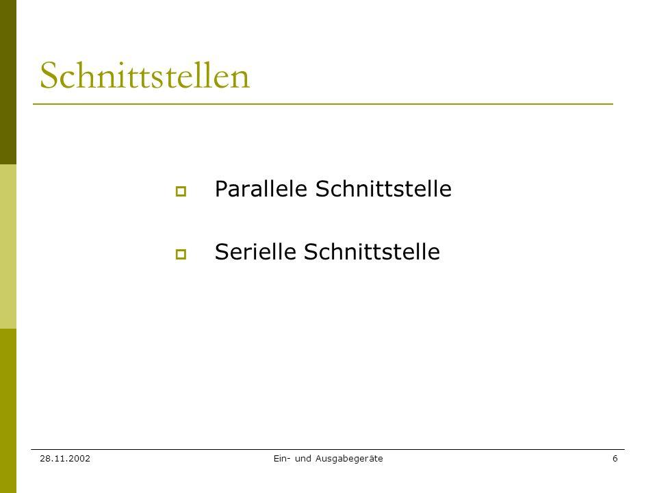 28.11.2002Ein- und Ausgabegeräte6 Schnittstellen Parallele Schnittstelle Serielle Schnittstelle