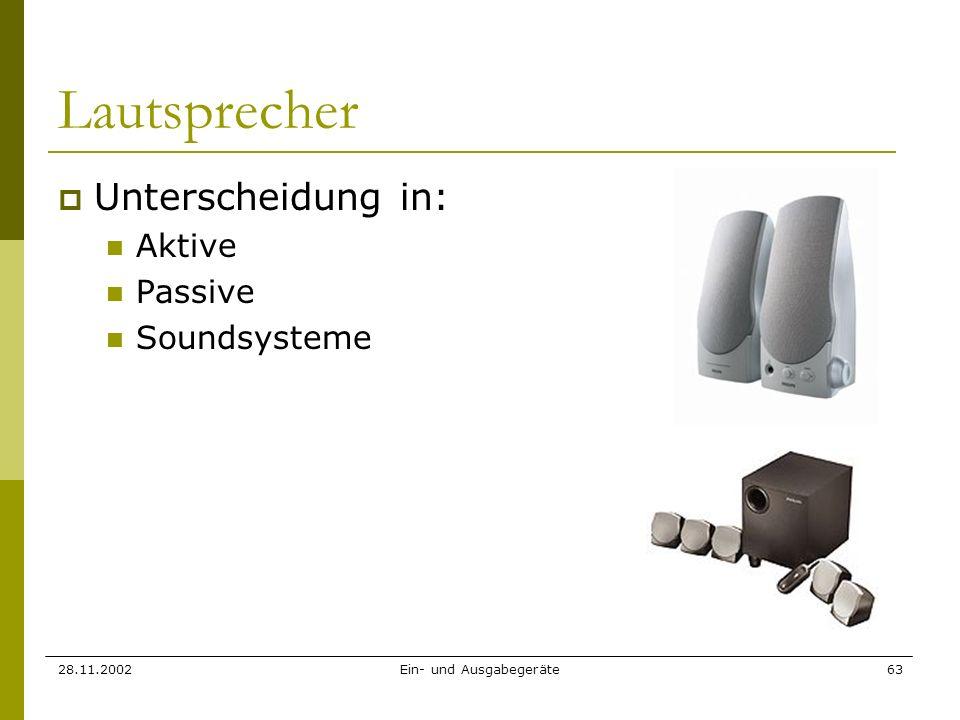 28.11.2002Ein- und Ausgabegeräte63 Lautsprecher Unterscheidung in: Aktive Passive Soundsysteme