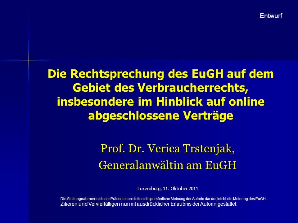 Die Rechtsprechung des EuGH auf dem Gebiet des Verbraucherrechts, insbesondere im Hinblick auf online abgeschlossene Verträge Prof. Dr. Verica Trstenj