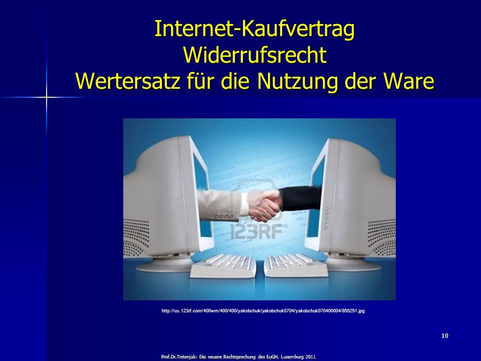 Prof.Dr.Trstenjak: Die neuere Rechtsprechung des EuGH, Luxemburg 2011 10 Internet-Kaufvertrag Widerrufsrecht Wertersatz für die Nutzung der Ware http: