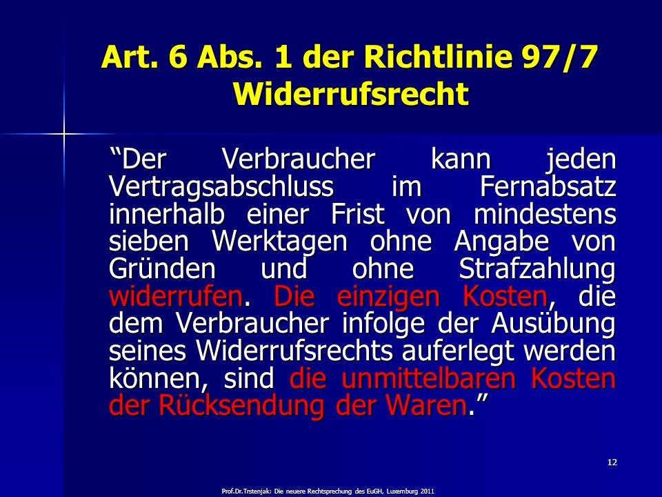 Prof.Dr.Trstenjak: Die neuere Rechtsprechung des EuGH, Luxemburg 2011 12 Art. 6 Abs. 1 der Richtlinie 97/7 Widerrufsrecht Der Verbraucher kann jeden V