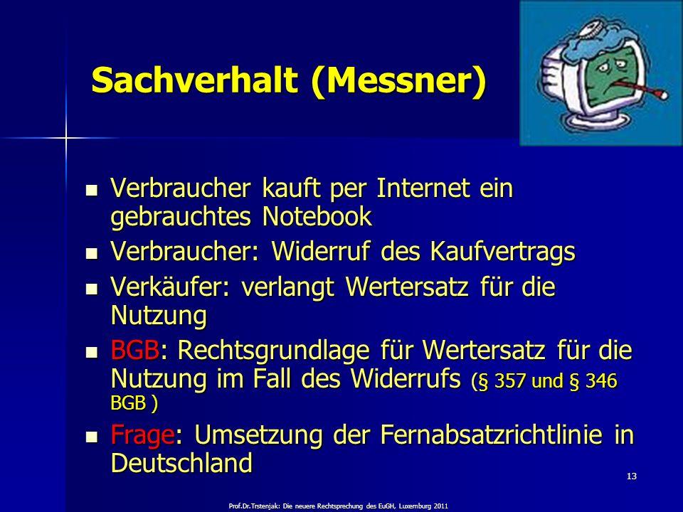 Prof.Dr.Trstenjak: Die neuere Rechtsprechung des EuGH, Luxemburg 2011 13 Sachverhalt (Messner) Verbraucher kauft per Internet ein gebrauchtes Notebook