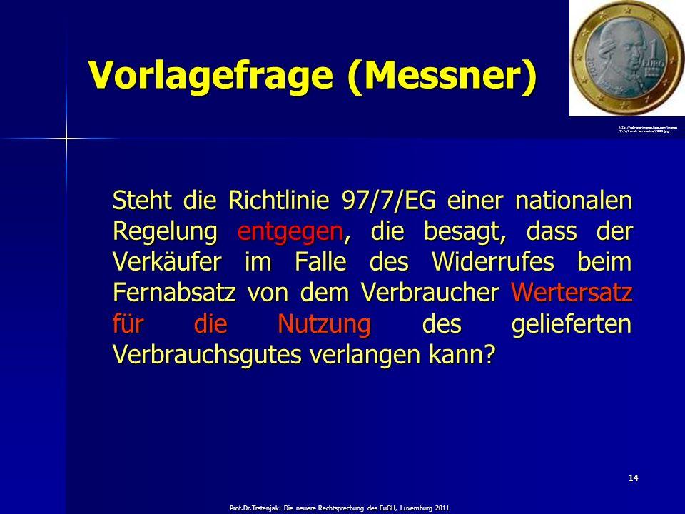 Prof.Dr.Trstenjak: Die neuere Rechtsprechung des EuGH, Luxemburg 2011 14 Vorlagefrage (Messner) Steht die Richtlinie 97/7/EG einer nationalen Regelung