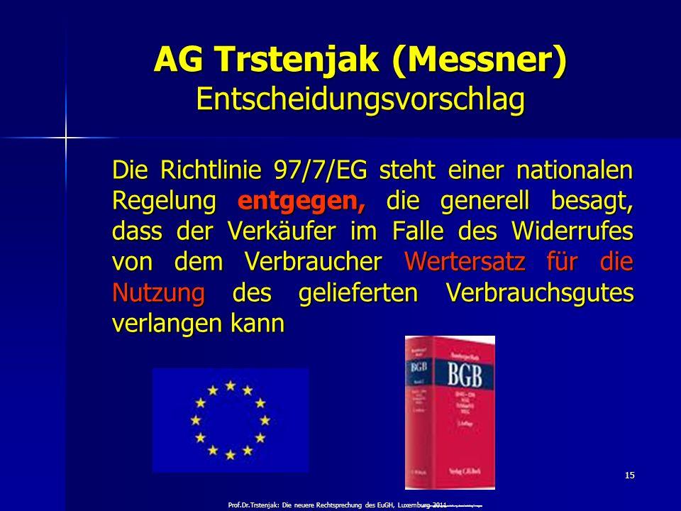 Prof.Dr.Trstenjak: Die neuere Rechtsprechung des EuGH, Luxemburg 2011 15 AG Trstenjak (Messner) Entscheidungsvorschlag Die Richtlinie 97/7/EG steht ei