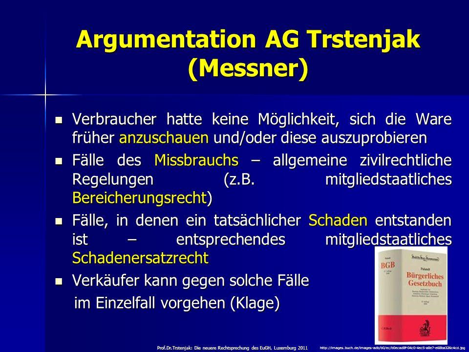 Prof.Dr.Trstenjak: Die neuere Rechtsprechung des EuGH, Luxemburg 2011 16 Argumentation AG Trstenjak (Messner) Verbraucher hatte keine Möglichkeit, sic