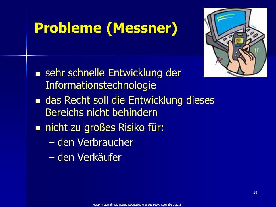 Prof.Dr.Trstenjak: Die neuere Rechtsprechung des EuGH, Luxemburg 2011 19 Probleme (Messner) sehr schnelle Entwicklung der Informationstechnologie sehr