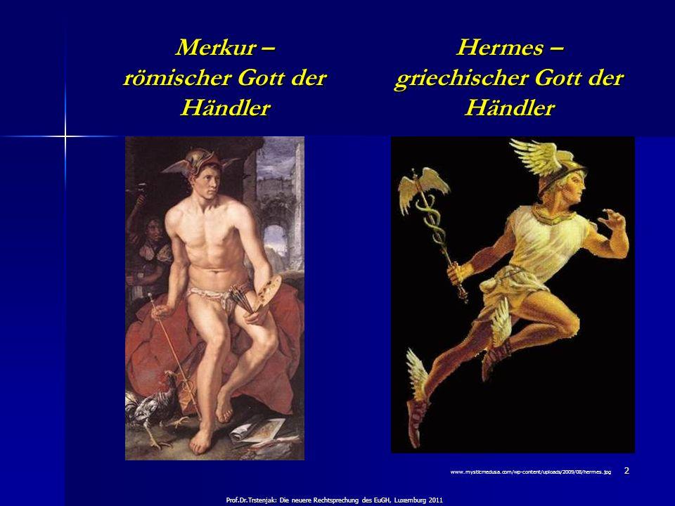 Prof.Dr.Trstenjak: Die neuere Rechtsprechung des EuGH, Luxemburg 2011 2 Merkur – römischer Gott der Händler Hermes – griechischer Gott der Händler www