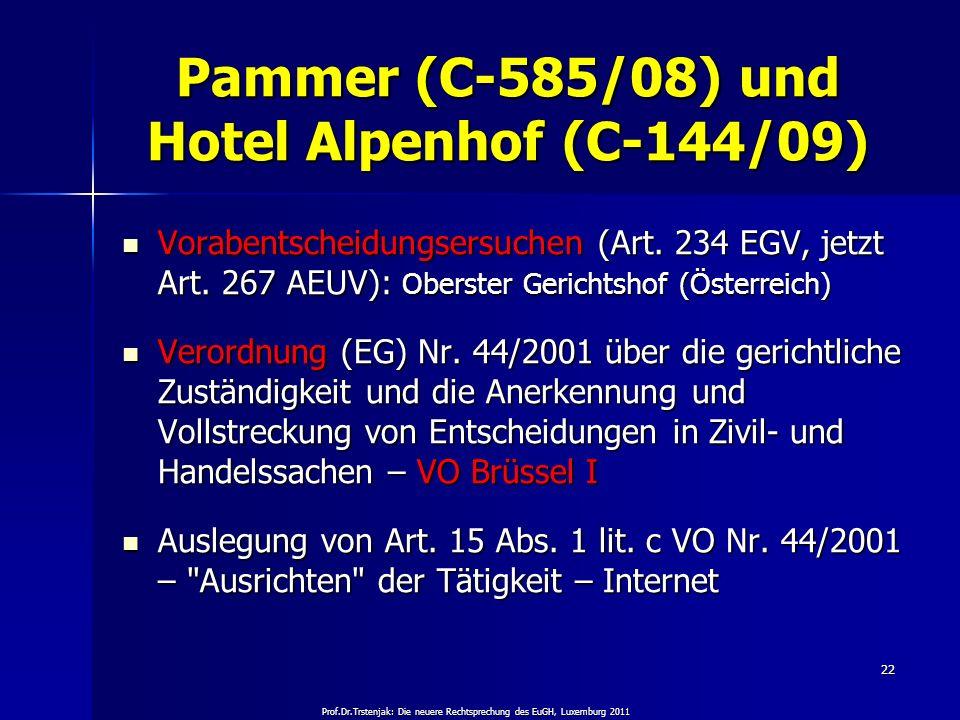 Prof.Dr.Trstenjak: Die neuere Rechtsprechung des EuGH, Luxemburg 2011 22 Pammer (C-585/08) und Hotel Alpenhof (C-144/09) Vorabentscheidungsersuchen (A