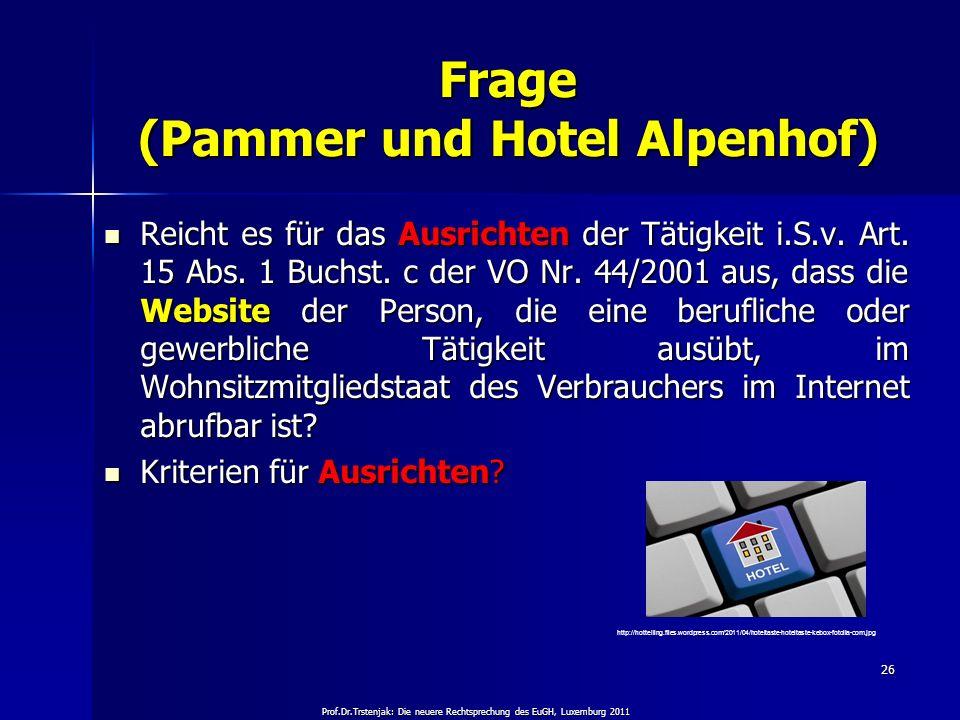 Prof.Dr.Trstenjak: Die neuere Rechtsprechung des EuGH, Luxemburg 2011 26 Frage (Pammer und Hotel Alpenhof) Reicht es für das Ausrichten der Tätigkeit