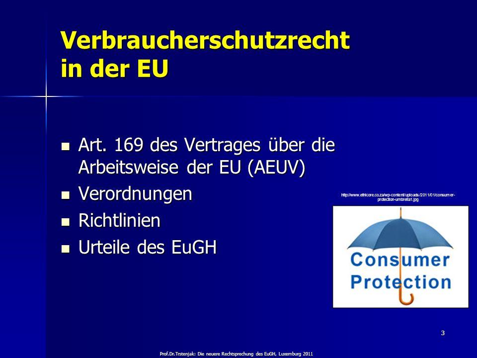 Prof.Dr.Trstenjak: Die neuere Rechtsprechung des EuGH, Luxemburg 2011 3 Verbraucherschutzrecht in der EU Art. 169 des Vertrages über die Arbeitsweise