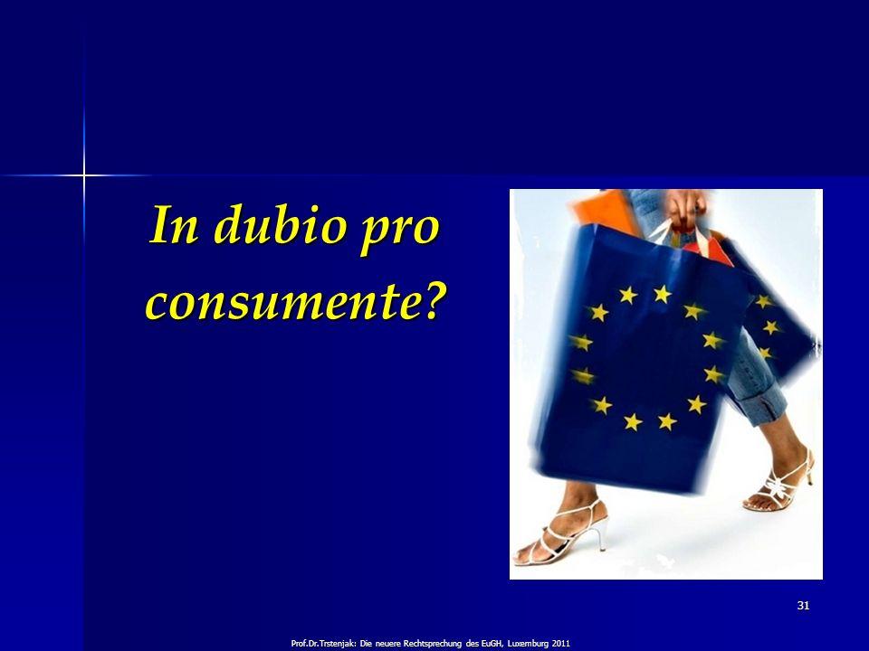 Prof.Dr.Trstenjak: Die neuere Rechtsprechung des EuGH, Luxemburg 2011 31 In dubio pro consumente?