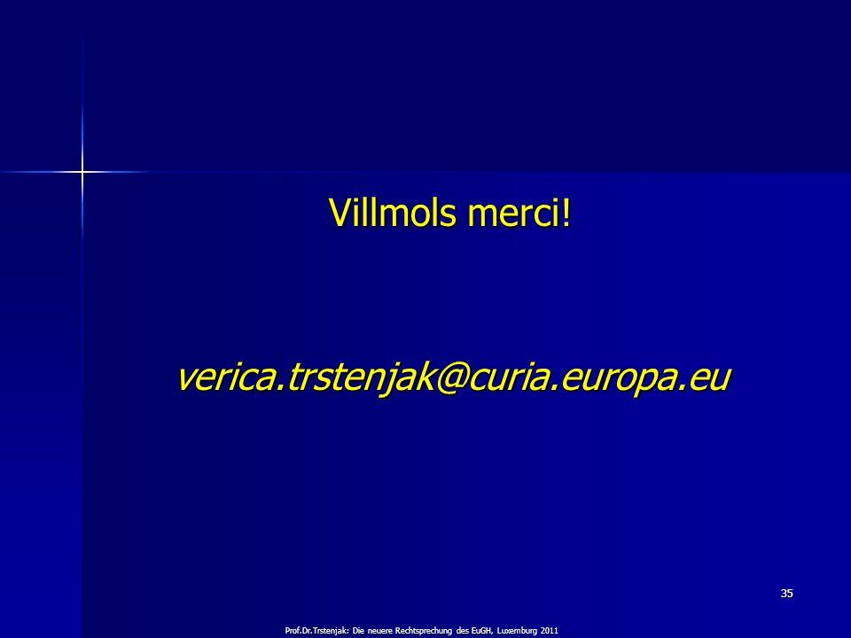 Prof.Dr.Trstenjak: Die neuere Rechtsprechung des EuGH, Luxemburg 2011 35 Villmols merci! verica.trstenjak@curia.europa.eu
