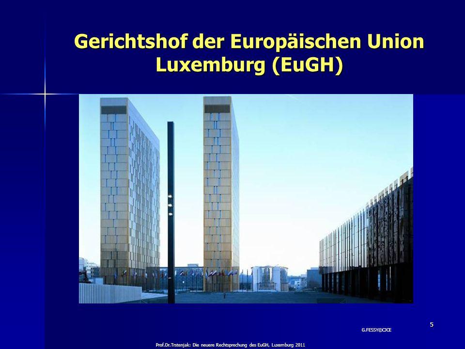 Prof.Dr.Trstenjak: Die neuere Rechtsprechung des EuGH, Luxemburg 2011 5 Gerichtshof der Europäischen Union Luxemburg (EuGH) G.FESSY©CJCE