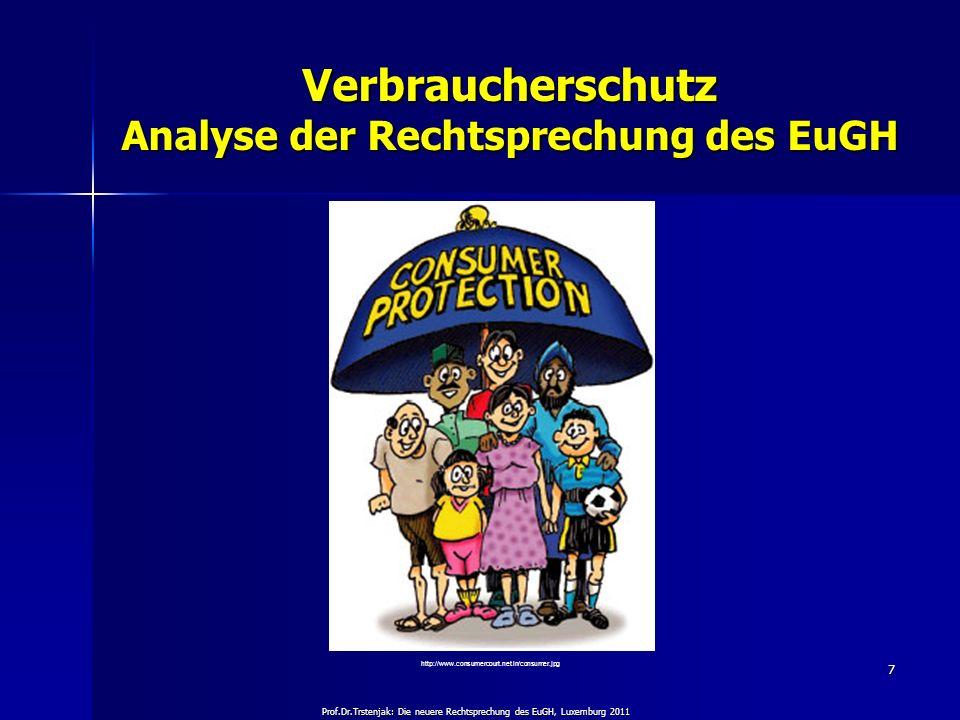 Prof.Dr.Trstenjak: Die neuere Rechtsprechung des EuGH, Luxemburg 2011 7 Verbraucherschutz Analyse der Rechtsprechung des EuGH http://www.consumercourt