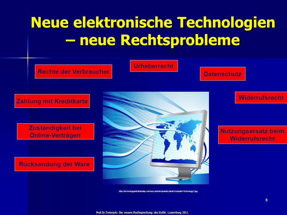 Prof.Dr.Trstenjak: Die neuere Rechtsprechung des EuGH, Luxemburg 2011 8 Neue elektronische Technologien – neue Rechtsprobleme Rechte der Verbraucher h