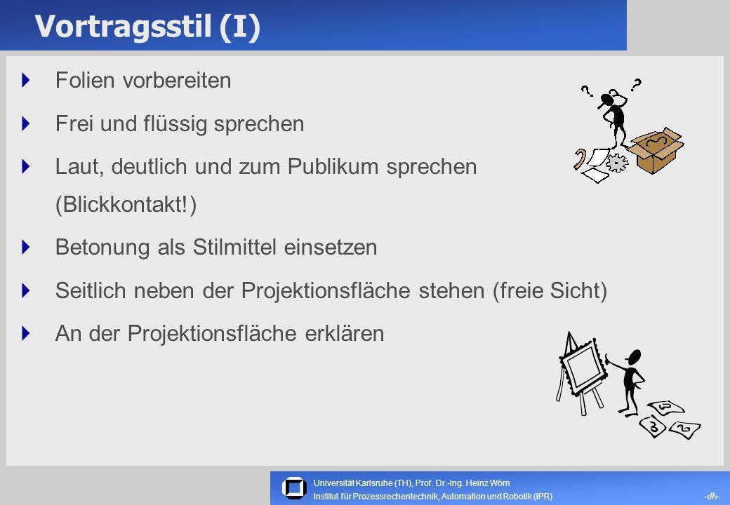 Universität Karlsruhe (TH), Prof. Dr.-Ing. Heinz Wörn -9- Institut für Prozessrechentechnik, Automation und Robotik (IPR) Fallen bei Beamer-Präsentati
