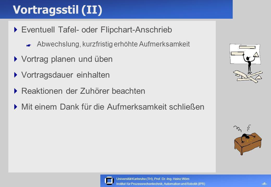 Universität Karlsruhe (TH), Prof. Dr.-Ing. Heinz Wörn -10- Institut für Prozessrechentechnik, Automation und Robotik (IPR) Vortragsstil (I) Folien vor