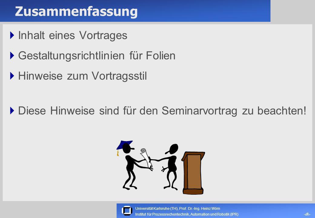 Universität Karlsruhe (TH), Prof. Dr.-Ing. Heinz Wörn -11- Institut für Prozessrechentechnik, Automation und Robotik (IPR) Vortragsstil (II) Eventuell