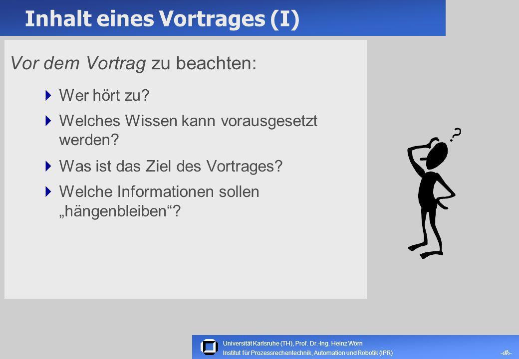 Universität Karlsruhe (TH), Prof. Dr.-Ing. Heinz Wörn -2- Institut für Prozessrechentechnik, Automation und Robotik (IPR) Motivation Vorträge sind wic