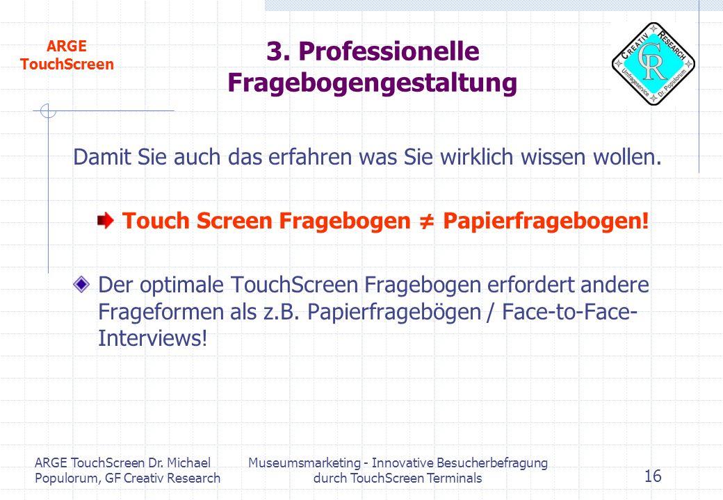 ARGE TouchScreen ARGE TouchScreen Dr. Michael Populorum, GF Creativ Research Museumsmarketing - Innovative Besucherbefragung durch TouchScreen Termina