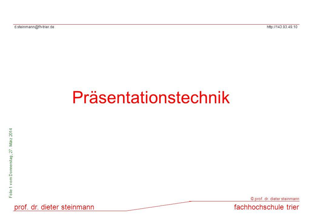 d.steinmann@fh-trier.dehttp://143.93.49.10 prof. dr. dieter steinmannfachhochschule trier © prof. dr. dieter steinmann Folie 1 vom Donnerstag, 27. Mär