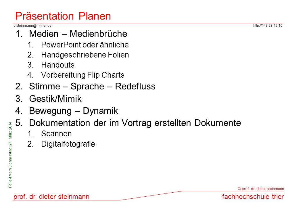 d.steinmann@fh-trier.dehttp://143.93.49.10 prof. dr. dieter steinmannfachhochschule trier © prof. dr. dieter steinmann Folie 4 vom Donnerstag, 27. Mär