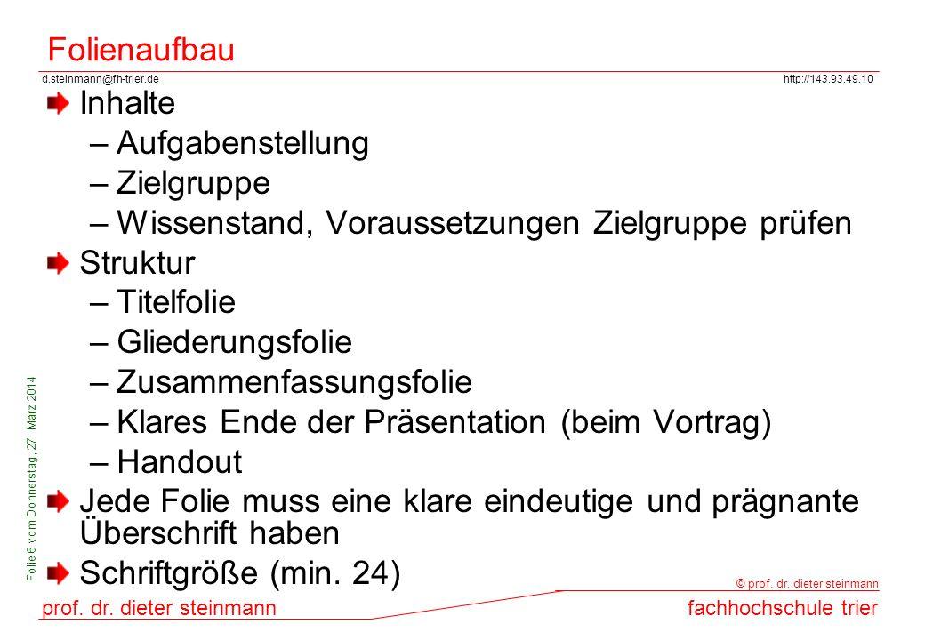 d.steinmann@fh-trier.dehttp://143.93.49.10 prof. dr. dieter steinmannfachhochschule trier © prof. dr. dieter steinmann Folie 6 vom Donnerstag, 27. Mär